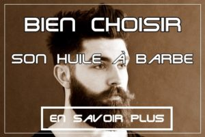 Bien choisir son huile à barbe