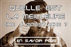 Quelle est la meilleure cire à moustache ?